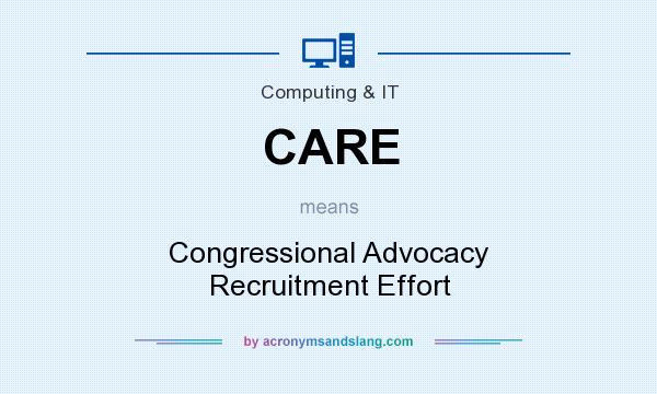 What does CARE mean? It stands for Congressional Advocacy Recruitment Effort