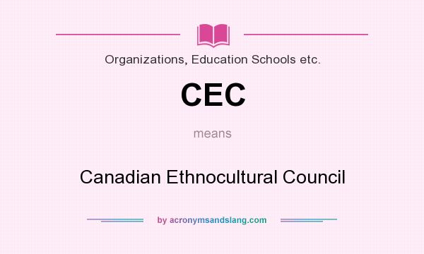 What does CEC mean? It stands for Canadian Ethnocultural Council