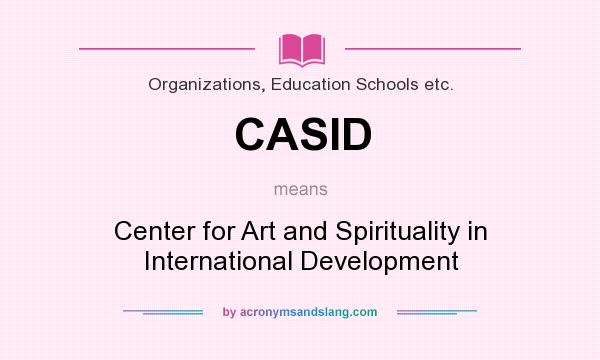 What does CASID mean? It stands for Center for Art and Spirituality in International Development