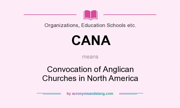 What does CANA mean? It stands for Convocation of Anglican Churches in North America