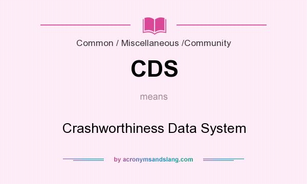 What does CDS mean? It stands for Crashworthiness Data System