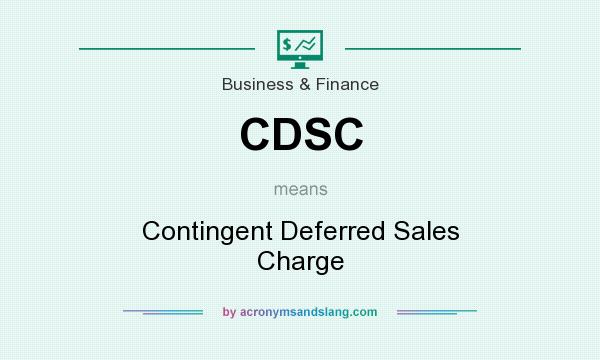 What does CDSC mean? It stands for Contingent Deferred Sales Charge