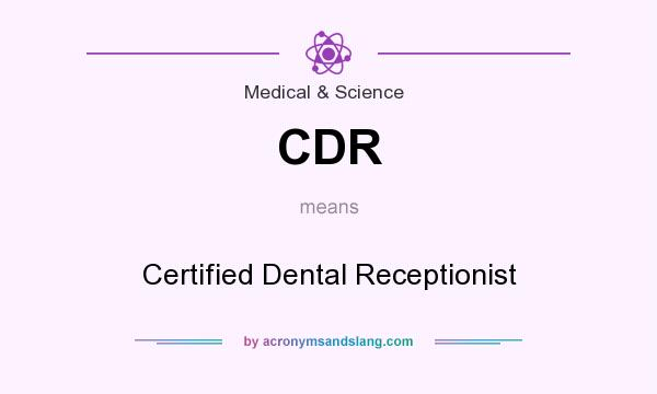 What does CDR mean? It stands for Certified Dental Receptionist