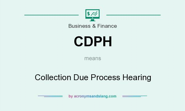 What does CDPH mean? It stands for Collection Due Process Hearing