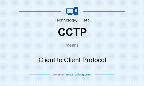 What does CCTP mean? It stands for Client to Client Protocol