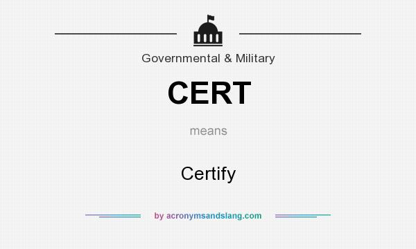 What does CERT mean? It stands for Certify
