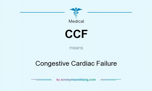 What does CCF mean? It stands for Congestive Cardiac Failure