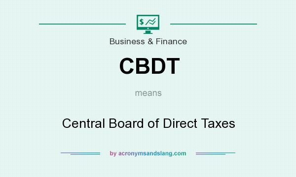 What does CBDT mean? It stands for Central Board of Direct Taxes