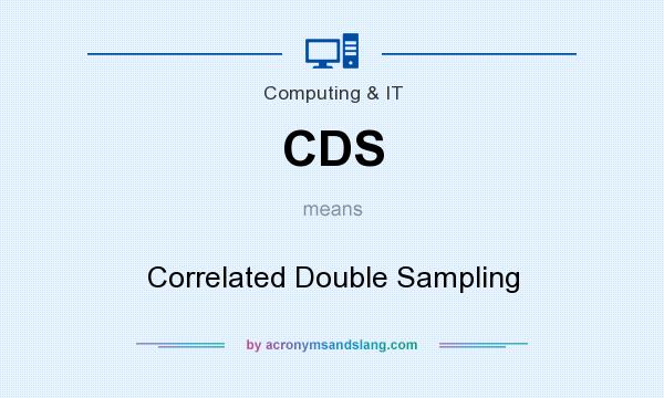 What does CDS mean? It stands for Correlated Double Sampling