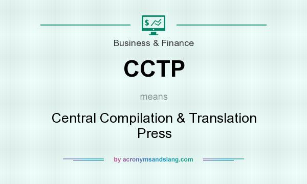 What does CCTP mean? It stands for Central Compilation & Translation Press