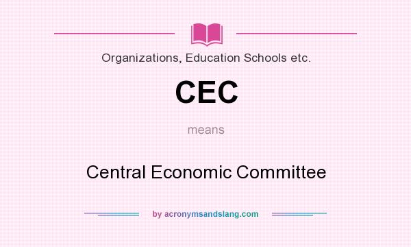 What does CEC mean? It stands for Central Economic Committee