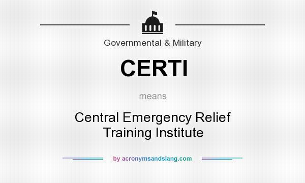 What does CERTI mean? It stands for Central Emergency Relief Training Institute