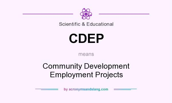What does CDEP mean? It stands for Community Development Employment Projects