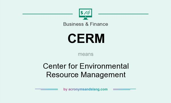 What does CERM mean? It stands for Center for Environmental Resource Management