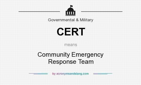 What does CERT mean? It stands for Community Emergency Response Team