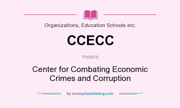 What does CCECC mean? It stands for Center for Combating Economic Crimes and Corruption
