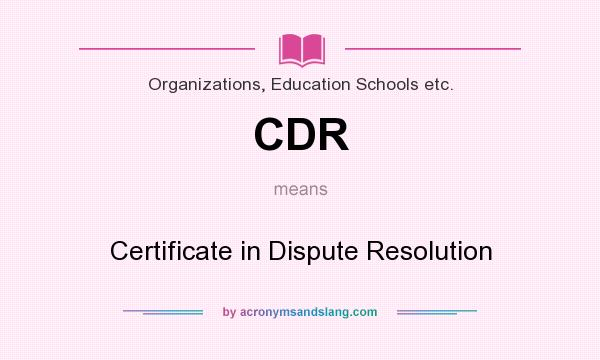 What does CDR mean? It stands for Certificate in Dispute Resolution