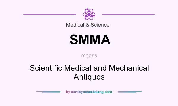 What does SMMA mean? It stands for Scientific Medical and Mechanical Antiques