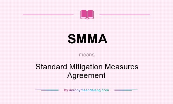 What does SMMA mean? It stands for Standard Mitigation Measures Agreement