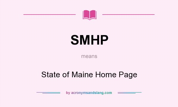 What does SMHP mean? It stands for State of Maine Home Page