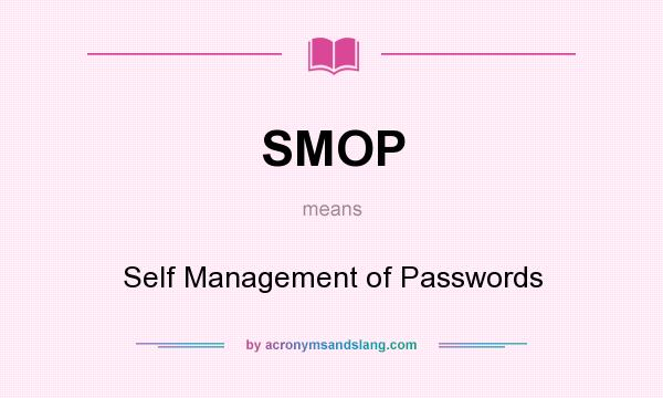 What does SMOP mean? It stands for Self Management of Passwords