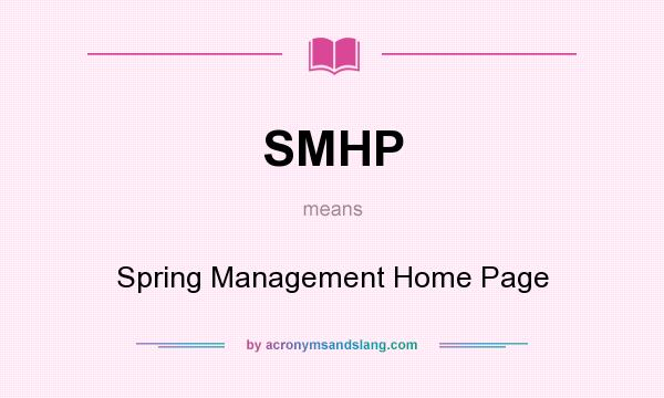 What does SMHP mean? It stands for Spring Management Home Page
