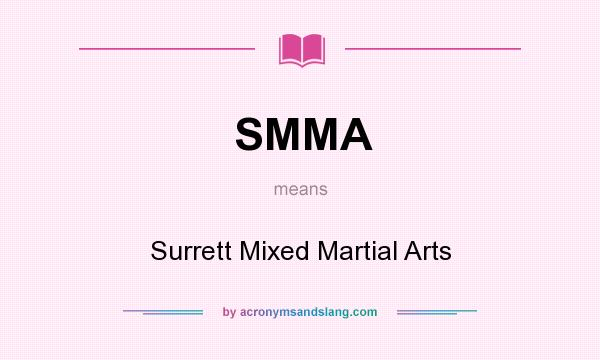 What does SMMA mean? It stands for Surrett Mixed Martial Arts