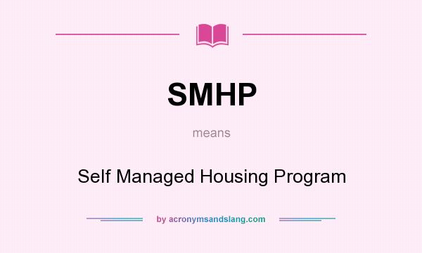What does SMHP mean? It stands for Self Managed Housing Program