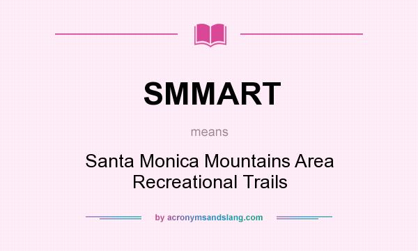 What does SMMART mean? It stands for Santa Monica Mountains Area Recreational Trails