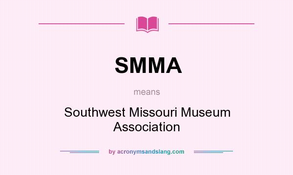 What does SMMA mean? It stands for Southwest Missouri Museum Association
