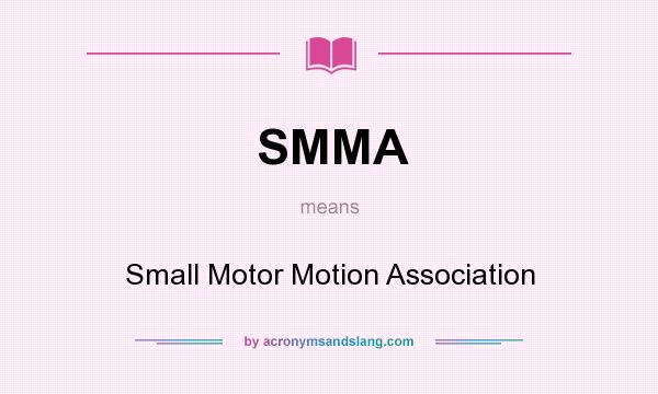What does SMMA mean? It stands for Small Motor Motion Association