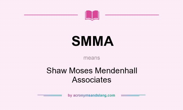 What does SMMA mean? It stands for Shaw Moses Mendenhall Associates