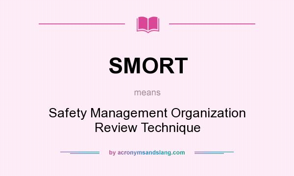 What does SMORT mean? It stands for Safety Management Organization Review Technique