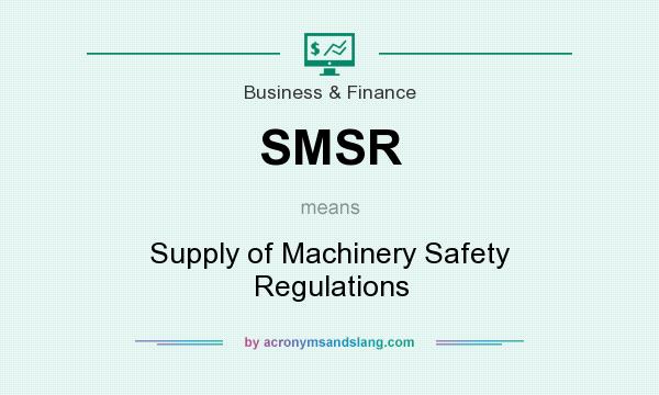 What does SMSR mean? It stands for Supply of Machinery Safety Regulations