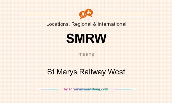 What does SMRW mean? It stands for St Marys Railway West