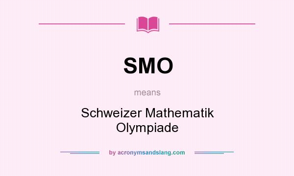 What does SMO mean? It stands for Schweizer Mathematik Olympiade