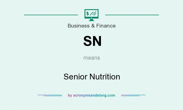 What does SN mean? It stands for Senior Nutrition
