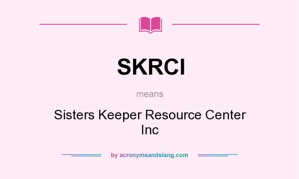 What does SKRCI mean? It stands for Sisters Keeper Resource Center Inc