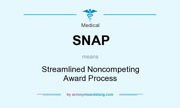 What does SNAP mean? It stands for Streamlined Noncompeting Award Process