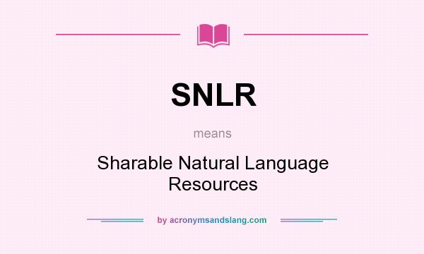 What does SNLR mean? It stands for Sharable Natural Language Resources