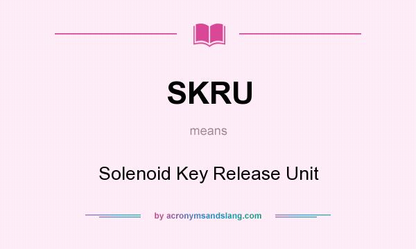 What does SKRU mean? It stands for Solenoid Key Release Unit