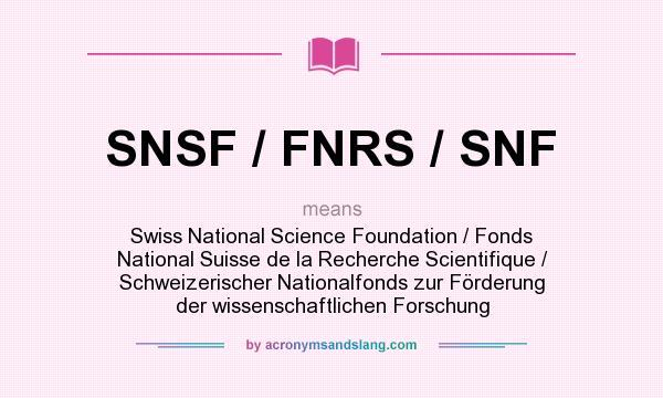 What does SNSF / FNRS / SNF mean? It stands for Swiss National Science Foundation / Fonds National Suisse de la Recherche Scientifique / Schweizerischer Nationalfonds zur Förderung der wissenschaftlichen Forschung