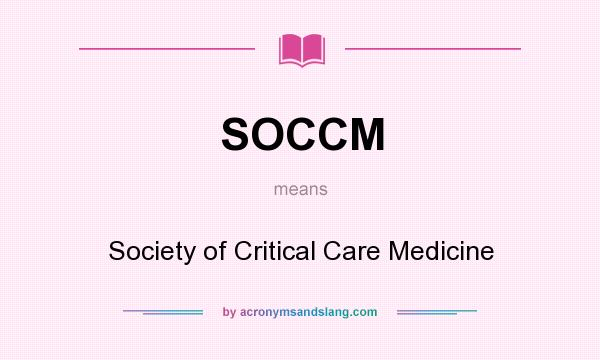 What does SOCCM mean? It stands for Society of Critical Care Medicine