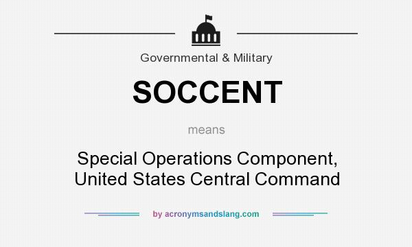 What does SOCCENT mean? It stands for Special Operations Component, United States Central Command