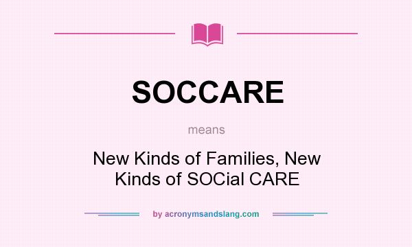 What does SOCCARE mean? It stands for New Kinds of Families, New Kinds of SOCial CARE