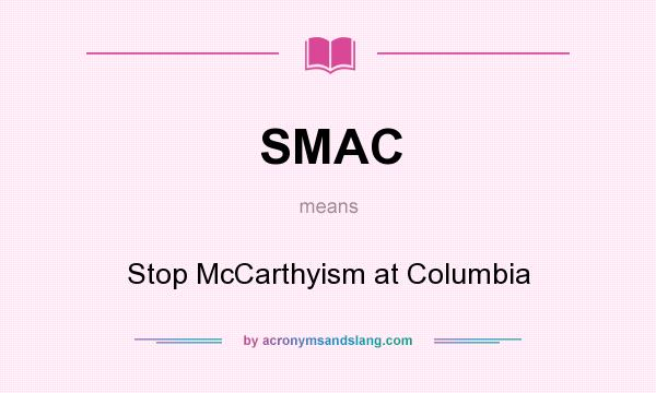 What does SMAC mean? It stands for Stop McCarthyism at Columbia