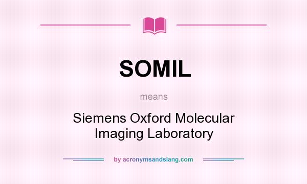 What does SOMIL mean? It stands for Siemens Oxford Molecular Imaging Laboratory