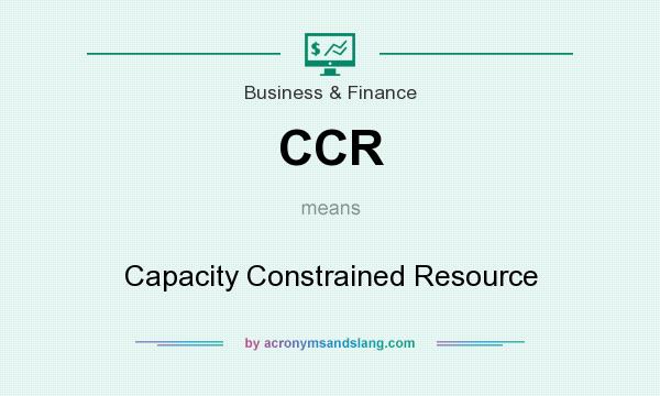 What does CCR mean? It stands for Capacity Constrained Resource