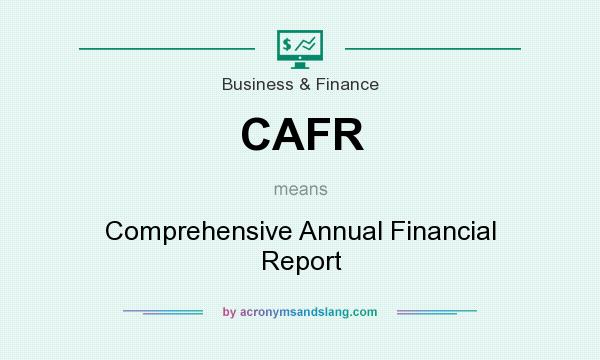 What does CAFR mean? It stands for Comprehensive Annual Financial Report