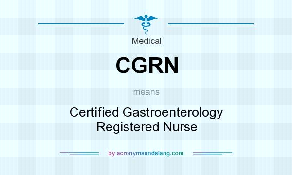 What does CGRN mean? It stands for Certified Gastroenterology Registered Nurse